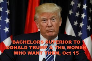 Bachelors Superior to Donald Trump & the Women Who Want Them